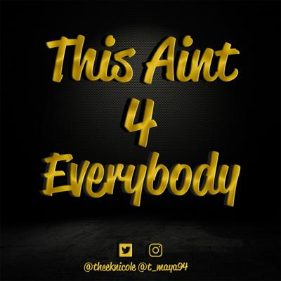 This Aint 4 Everybody Podcast