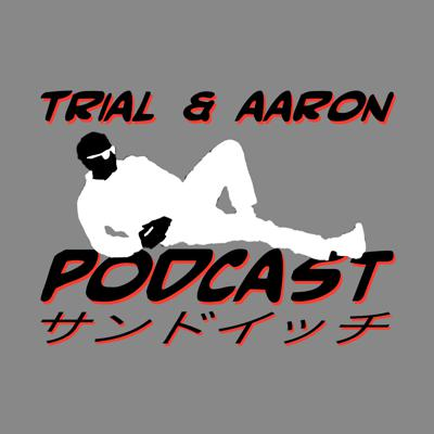 Trial & Aaron Podcast