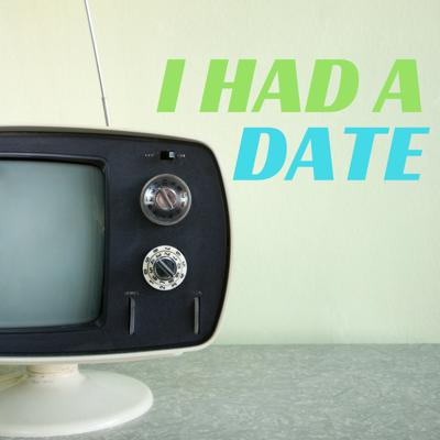 I Had A Date Podcast