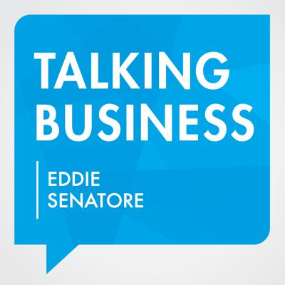 Talking Business with Eddie Senatore
