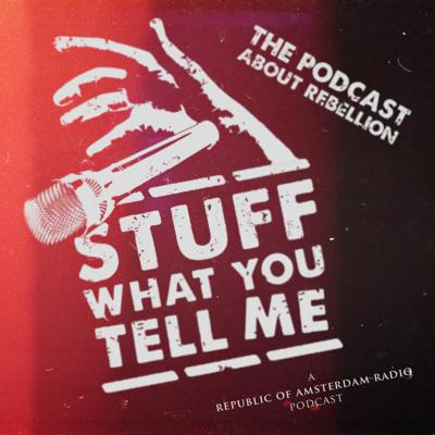 Stuff What You Tell Me! || Rebellion and Resistance in History, Art and Culture