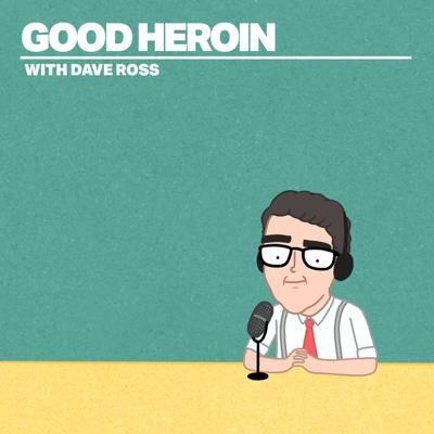 Good Heroin with Dave Ross