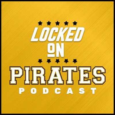 Locked On Pirates - Daily Podcast On The Pittsburgh Pirates
