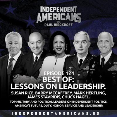 Cover art for 124. Best Of: Lessons On Leadership. Susan Rice, Barry McCaffrey, Mark Hertling, James Stavridis, Chuck Hagel. Top Military and Political Leaders on Independent Politics, America's Future, Duty, Honor, Service and Leadership.