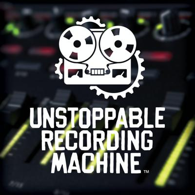 Unstoppable Recording Machine Podcast