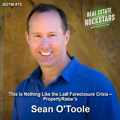 Cover art for SOTM 75: This Is Nothing Like the Last Foreclosure Crisis – PropertyRadar's Sean O'Toole