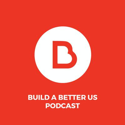 Build A Better Us Podcast