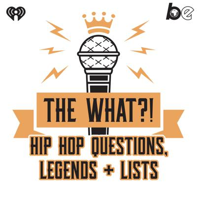 The What?! Hip Hop, Questions, Legends and Lists