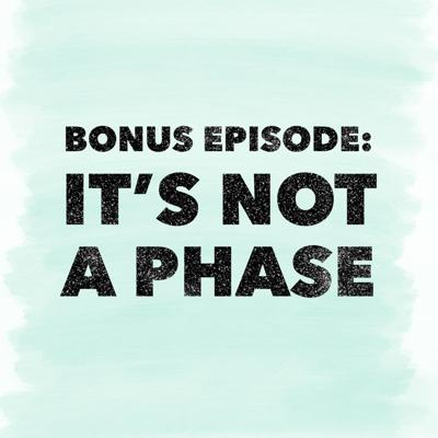 Cover art for Bonus Episode: It's Not a Phase
