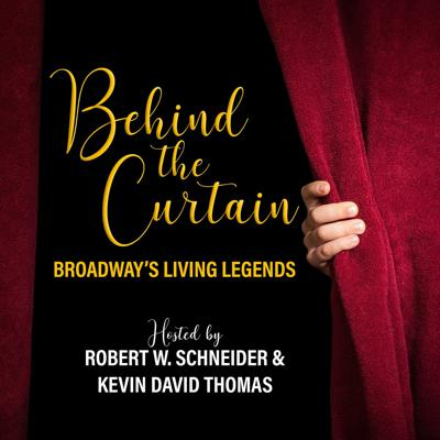 Behind the Curtain: Broadway's Living Legends collects the wit, wisdom, and anecdotes of musical theatre's greatest artists from the Golden Age to Now. From actors to directors, designers to playwrights, press agents to general managers, this podcast is a celebration of the giants who helped shape the American Musical Theatre. Hosts: Robert W. Schneider & Kevin David Thomas