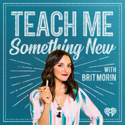 Teach Me Something New with Brit Morin