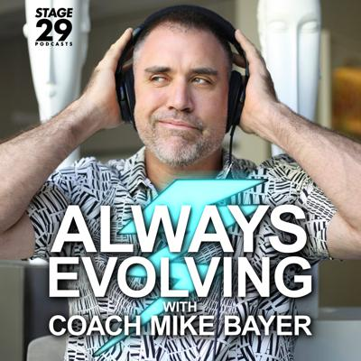 Always Evolving with Coach Mike Bayer is a fun and informative podcast created in a 20-minute episodic format in order to deliver both knowledge and entertainment, while staying on pace with our fast-paced lifestyle. Coach Mike brings on fascinating guests, and their conversations offer fresh perspectives, unconventional wisdom and essential solutions.