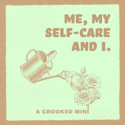 Self-Care as Community Care   Me, My Self-Care, and I