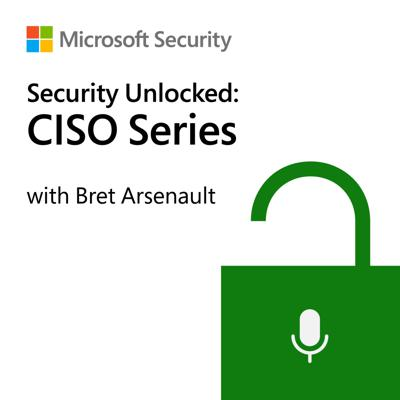 Security Unlocked: CISO Series with Bret Arsenault