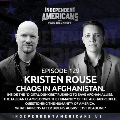 """Cover art for 129. Kristen Rouse. CHAOS IN AFGHANISTAN. Inside the """"Digital Dunkirk"""" Rushing to Save Afghan Allies. The Taliban Clamps Down. The Humanity of the Afghan People. Questioning The Humanity of America. What Happens after Biden's August 31st Deadline?"""