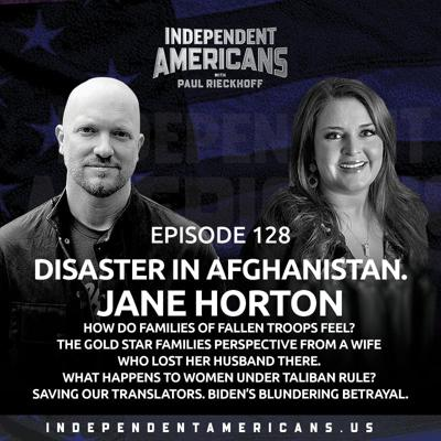 Cover art for 128. DISASTER IN AFGHANISTAN. Jane Horton. How Do Families of Fallen Troops Feel? The Gold Star Families Perspective From A Wife Who Lost Her Husband There. What Happens to Women Under Taliban Rule? Saving Our Translators. Biden's Blundering Betrayal.