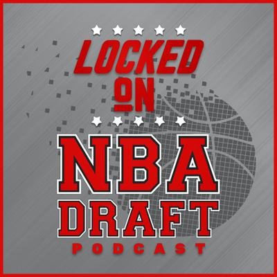 Locked On NBA Draft - Daily Podcast On The NBA Draft And College Basketball