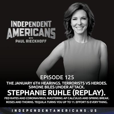 Cover art for 125. The January 6th Hearings. Terrorists vs Heroes. Simone Biles Under Attack. GUEST: STEPHANIE RUHLE (REPLAY). Fed Rates and Coronavirus. Mastering AP Calculus AND Spring Break. Roses and Thorns. Tequila Turns You Up To 11. Effort is Everything.