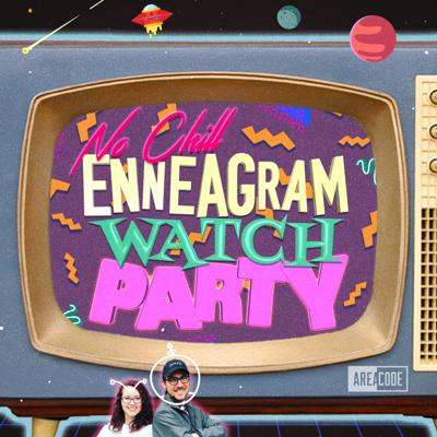No Chill Enneagram: Watch Party