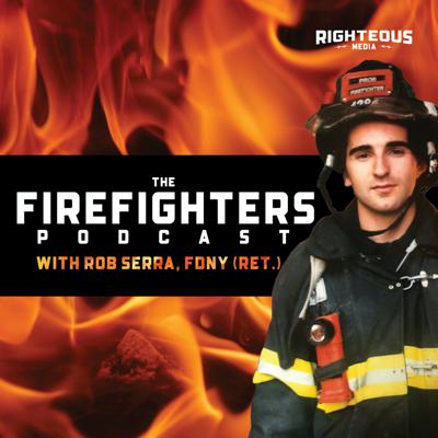 The Firefighters Podcast with Rob Serra