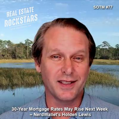 Cover art for SOTM 77: 30-Year Mortgage Rates May Rise Next Week – NerdWallet's Holden Lewis