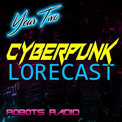 Cyberpunk Lorecast: The Lore, News & Video Game Podcast for Cyberpunk 2077 & Other Dystopian Worlds