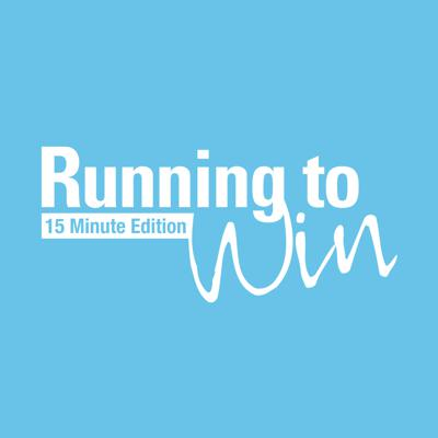 Running to Win - 15 Minute Edition