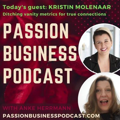 Cover art for Passion Business Podcast – Episode 39: Kristin Molenaar – Ditching Vanity Metrics for True Profitable Relationships