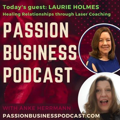 Cover art for Passion Business Podcast – Episode 38: Laurie Holmes – Healing Relationships Through Clarity Laser Coaching