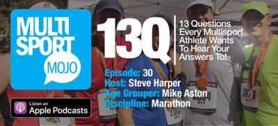 """Cover art for #30 """"13 Questions w/ Marathon Finisher Mike Aston"""" MultiSport Mojo Podcast"""