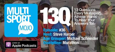 """Cover art for #36 """"13 Questions w/ Cancer Fueled Marathon Finisher Michael Schneider"""" MultiSport Mojo Podcast"""