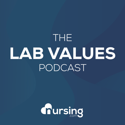 Lab Values Podcast (Nursing Podcast, normal lab values for nurses for NCLEX®) by NURSING.com (NRSNG)