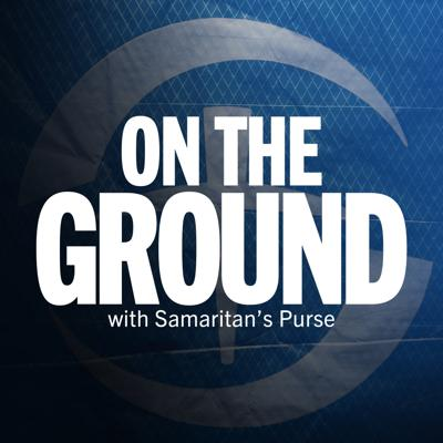 On the Ground with Samaritan's Purse is a podcast with Kristy Graham that explores the work we're doing around the world. Experience what it's like to be in the field with our teams, and hear first-hand from staff, volunteers, and people we help.