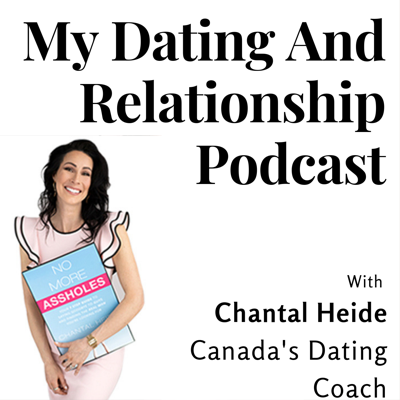 My Dating And Relationship Podcast With Chantal Heide - Canada's Dating Coach