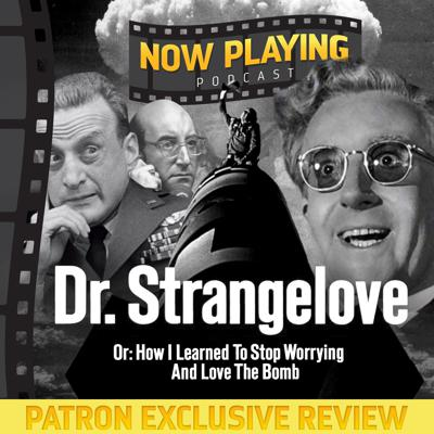 Cover art for Hear Now Playing's Review of Dr. Strangelove (or How I Learned to Stop Worrying and Support Podcasts)