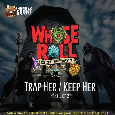 Cover art for WHOSE ROLL IS IT ANYWAY? 012 | TRAP HER/KEEP HER (part 2)