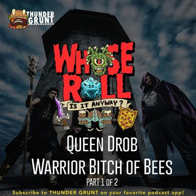 Cover art for WHOSE ROLL IS IT ANYWAY? 013 | QUEEN DROB WARRIOR BITCH OF BEES (part 1)