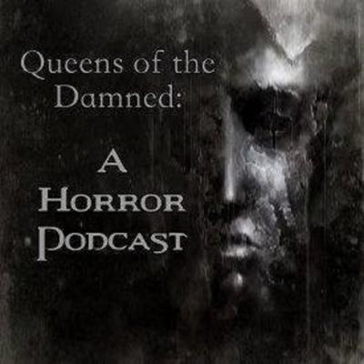 Queens of the Damned: A Horror Podcast