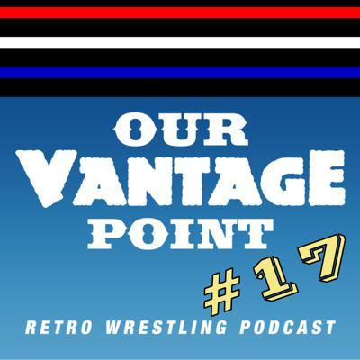 Our Vantage Point - Retro Wrestling Podcast
