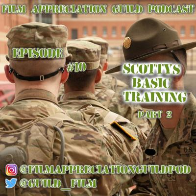 Cover art for Film Appreciation Guild Podcast - Episode 10: Scotty's Basic Training Part 2