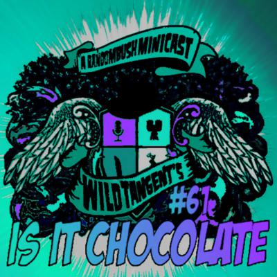 Cover art for A RandomBush Minicast: Wild Tangent's #61 - Is it Chocolate?