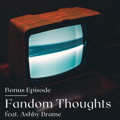 Cover art for Episode 17 - Bonus Fandom Discussion with Ashby Brame