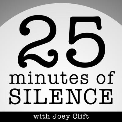 25 Minutes of Silence with Joey Clift