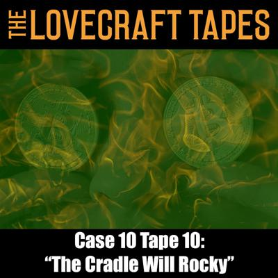 Cover art for Case 10 Tape 10: The Cradle Will Rocky