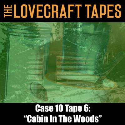 Cover art for Case 10 Tape 6: Cabin In The Woods