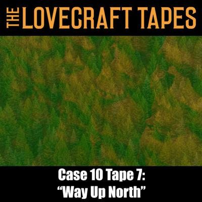Cover art for Case 10 Tape 7: Way Up North