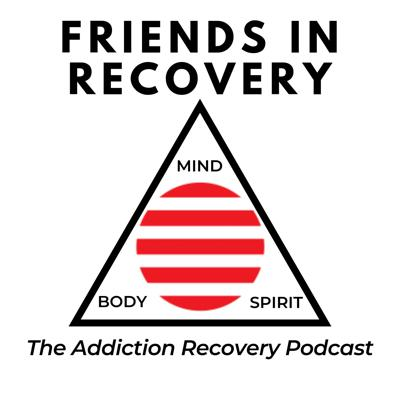 Friends In Recovery - Addiction Recovery Podcast