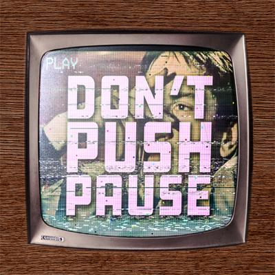 Don't Push Pause