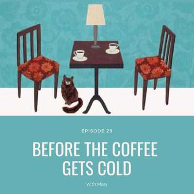 Cover art for Episode 29 - Before the Coffee Gets Cold