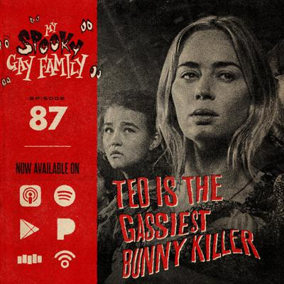 Cover art for 87: Ted is the Gassiest Bunny Killer (A Quiet Place Part II)